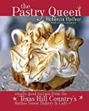 [( The Pastry Queen: Royally Good Recipes from the Texas Hill Country's Rather Sweet Bakery and Cafe - By Rather, Rebecca ( Author ) Hardcover Oct - 2004)] Hardcover