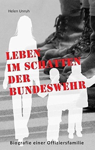 """Leben im Schatten der Bundeswehr. Biografie einer Offiziersfamilie: Ein Leben nach der Devise """"Erst die Armee und dann die Familie"""" von Helen Unruh (12. November 2014) Taschenbuch"""