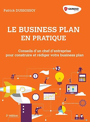 Le business plan en pratique: Conseils d'un chef d'entreprise pour construire et rédiger votre business plan (Hors collection)