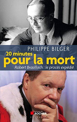 20 minutes pour la mort : Robert Brasillach : le procès expédié par Philippe Bilger