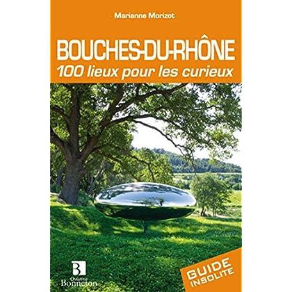 Bouches-du-Rhône 100 lieux pour les curieux