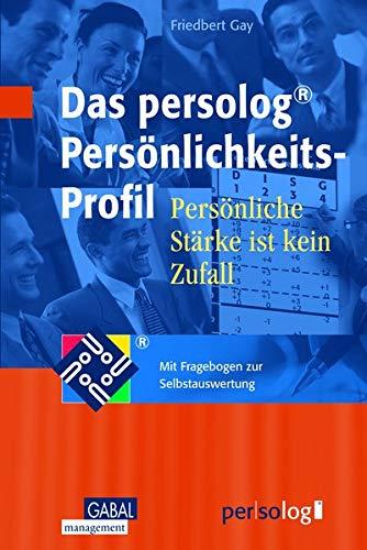 Das persolog Persönlichkeits-Profil: Persönliche Stärke ist kein Zufall. Mit Fragebogen zur Selbstauswertung