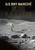 Ils ont marché sur la Lune : Le récit inédit des explorations Apollo...