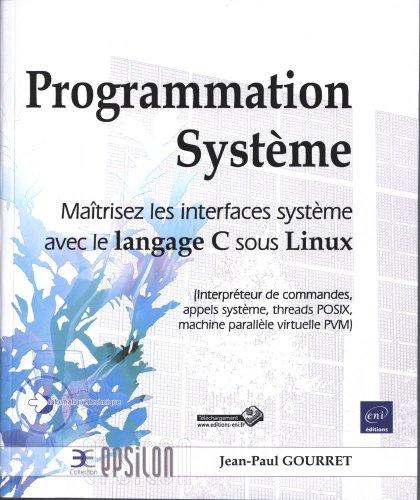 Programmation Système - Maîtrisez les interfaces système avec le langage C sous Linux par Jean-Paul GOURRET