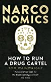 Front cover for the book Narconomics: How to Run a Drug Cartel by Tom Wainwright