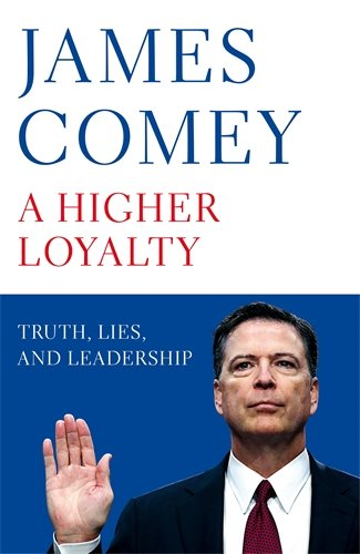 A Higher Loyalty: Truth, Lies, and Leadership par James Comey