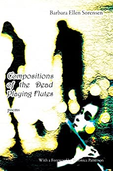 Compositions of the Dead Playing Flutes - Poems (English Edition) di [Sorensen, Barbara Ellen]