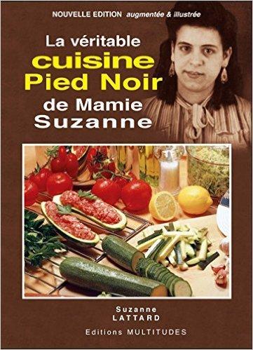 La vritable cuisine pied noir de mamie Suzanne de Suzanne Lattard ( 1 janvier 2015 )