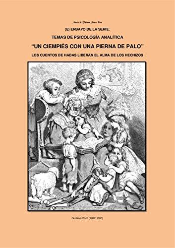 """""""UN CIEMPIÉS CON UNA PIERNA DE PALO"""": LOS CUENTOS DE HADAS LIBERAN EL ALMA DE LOS HECHIZOS (ENSAYO DE LA SERIE: TEMAS DE PSICOLOGÍA ANALÍTICA nº 21) por maria dias"""