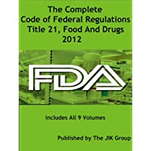 The Complete Code of Federal Regulations, Title 21, Food And Drugs, FDA Regulations, 2016 (English Edition)