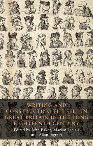 Writing and Constructing the Self in Great Britain in the Lo (Seventeenth and Eighteenth Century Studies Mup)
