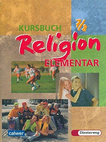 Kursbuch Religion Elementar 7/8. Schülerbuch: Ein Arbeitsbuch für siebte und achte Klassen an Hauptschule, Gesamtschule und Realschule
