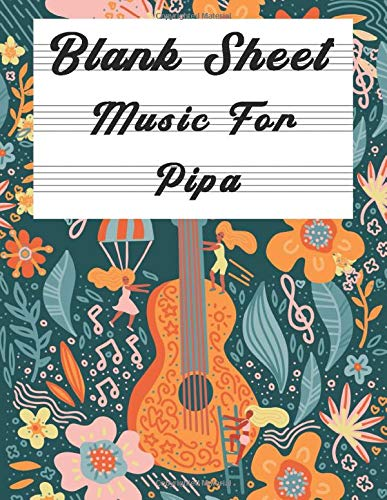 Blank Sheet Music For Pipa: Music Manuscript Paper, Clefs Notebook,(8.5 x 11 IN) 120 Pages, 110 full staved sheet, music sketchbook, Composition Books ... | gifts Standard for students / Professionals
