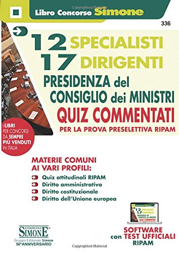 12 specialisti 17 dirigenti Presidenza del Consiglio dei Ministri. Quiz commentati per la prova preselettiva RIPAM. Con software con test ufficiali RIPAM