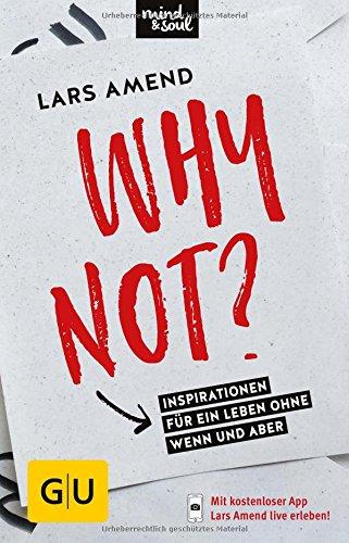 Buchseite und Rezensionen zu 'Why not?: Inspirationen für ein Leben ohne Wenn und Aber (GU Mind & Soul Einzeltitel)' von Lars Amend