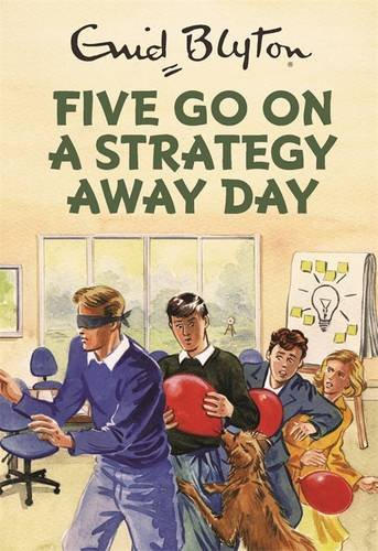 five-go-on-a-strategy-away-day-enid-blyton-for-grown-ups