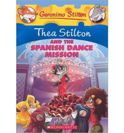 [(Thea Stilton and the Spanish Dance Mission: A Geronimo Stilton Adventure )] [Author: Thea Stilton] [Aug-2013]