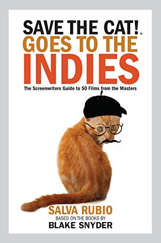Save the cat goes to the indies the screenwriters guide to 50 goes to the indies the screenwriters guide to 50 films fandeluxe Gallery