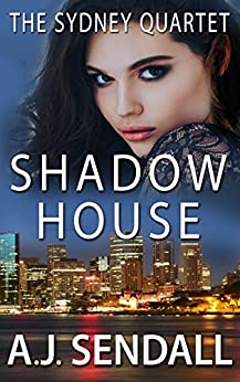 Shadow House (The Sydney Quartet Book 4) (English Edition) de [Sendall, A.J.]