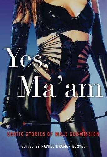 Yes, Ma'am: Erotic Stories of Male Submission: Erotic Stories of Female Dominance