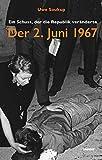Der 2. Juni 1967: Ein Schuss, der die Republik veränderte - Uwe Soukup