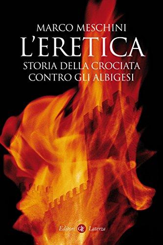 L'eretica: Storia della crociata contro gli albigesi (I Robinson. Letture)