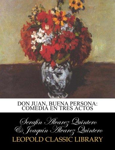 Don Juan, buena persona: comedia en tres actos por Serafín Alvarez Quintero