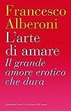 L'arte di amare: Il grande amore erotico che dura (La scienza dell'amore) (Italian Edition)