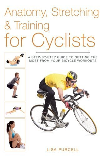 Anatomy, Stretching & Training for Cyclists: A Step-by-Step Guide to Getting the Most from Your Bicycle Workouts by Purcell, Lisa (2014) Paperback
