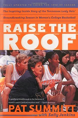 Raise the Roof: The Inspiring Inside Story of the Tennessee Lady Vols' Historic 1997-1998 Threepeat
