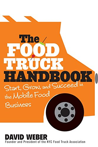 The Food Truck Handbook: Start, Grow, and Succeed in the Mobile Food Business. par David Weber