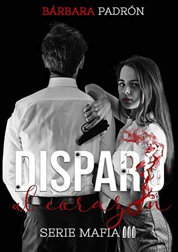 Disparo al corazón (Serie Mafia 3) de Bárbara Padrón Santana