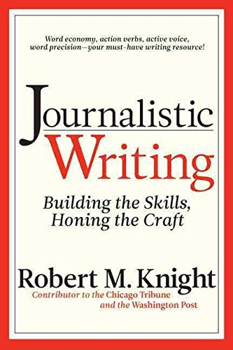 [(Journalistic Writing : Building the Skills, Honing the Craft)] [By (author) Robert M. Knight] published on (May, 2010)