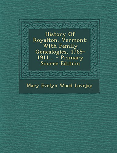 History Of Royalton, Vermont: With Family Genealogies, 1769-1911, Part 1