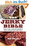 The Jerky Bible: How to Dry, Cure, an...