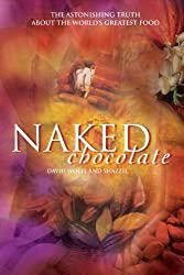 Naked Chocolate: Uncovering the Astonishing Truth About the World's Greatest Food by David Wolfe (24-Apr-2008) Paperback