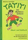 Tatiti. Der Rhythmus-Indianer: Rätsel- und Malbuch. Für Kinderab 5 Jahren. Für alle Instrumente - Katharina Apostolidis