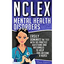 NCLEX: Mental Health Disorders: Easily Dominate The Test With 105 Practice Questions & Rationales to Help You Become a Nurse! (Nursing Review Questions ... Guide, NCLEX-RN Book 4) (English Edition)