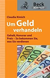 Um Geld verhandeln: Gehalt. Honorar und Preis - So bekommen Sie. was Sie verdienen von Kimich. Claudia (2010) Broschiert