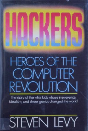 Hackers: Heroes of the Computer Revolution par Steven Levy