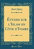 Études Sur L'Islam En Côte D'Ivoire (Classic Reprint)
