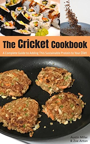 The Cricket Cookbook: A Complete Guide to Adding this Sustainable Protein to your Diet. (English Edition)