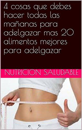 Descargar Libro 4 cosas que debes hacer todas las mañanas para adelgazar mas 20 alimentos mejores para adelgazar de NUTRICION SALUDABLE