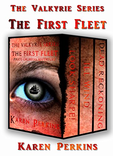 The Valkyrie Series: The First Fleet - (Books 1-3) Look Sharpe!, Ill Wind & Dead Reckoning: Caribbean Pirate Adventure by [Perkins, Karen]