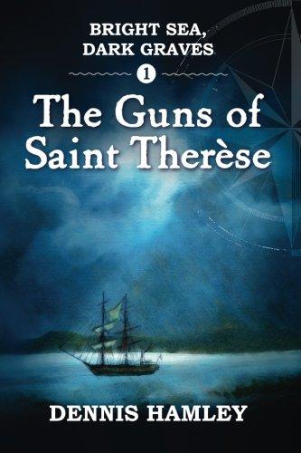 Bright Sea, Dark Graves. 1. The Guns of St Therese: Volume 1