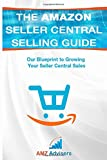 The Amazon Seller Central Selling Guide: Our Blueprint to Growing Your Seller Central Sales (Selling on Amazon)