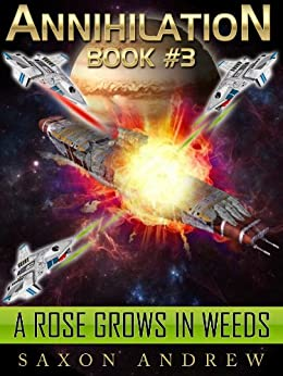 A Rose Grows in Weeds (Annihilation series Book 3) by [Andrew, Saxon]