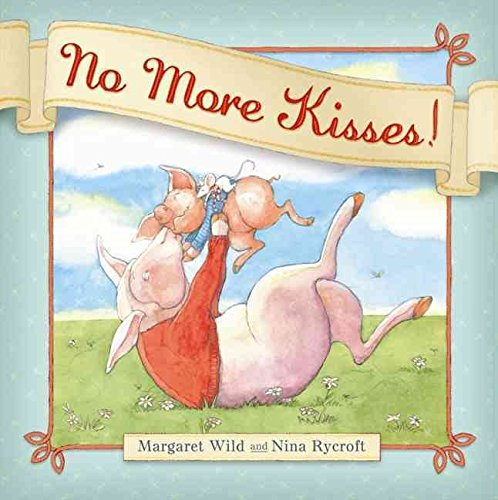 [(No More Kisses!)] [By (author) Margaret Wild ] published on (April, 2011)