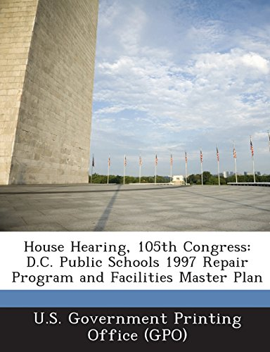House Hearing, 105th Congress: D.C. Public Schools 1997 Repair Program and Facilities Master Plan
