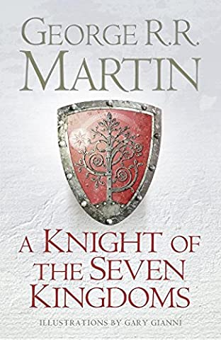 A Knight of the Seven Kingdoms: Being the Adventures of Ser Duncan the Tall, and his Squire, Egg (Song of Ice & Fire